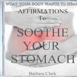 What Your Body Wants To Hear Soothe Your Stomach