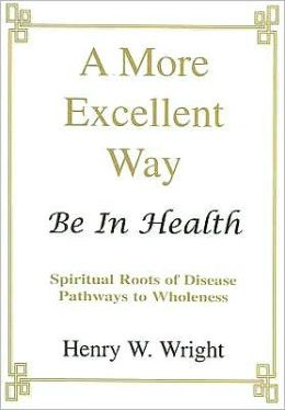 A More Excellent Way Book dealing with spiritual roots of disease