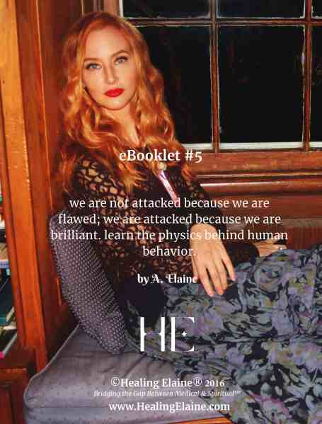 eBooklet 5: we are not attacked because we are flawed; we are attacked because we are brilliant. learn about the physics behind human behavior – by A. Elaine