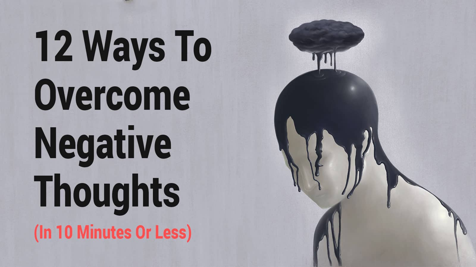 12 Ways To Overcome Negative Thoughts In 10 Minutes Or