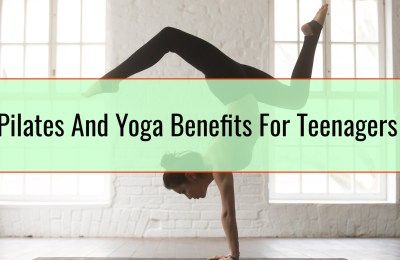 Pilates And Yoga Benefits For Teenagers