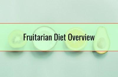 Fruitarian Diet Overview