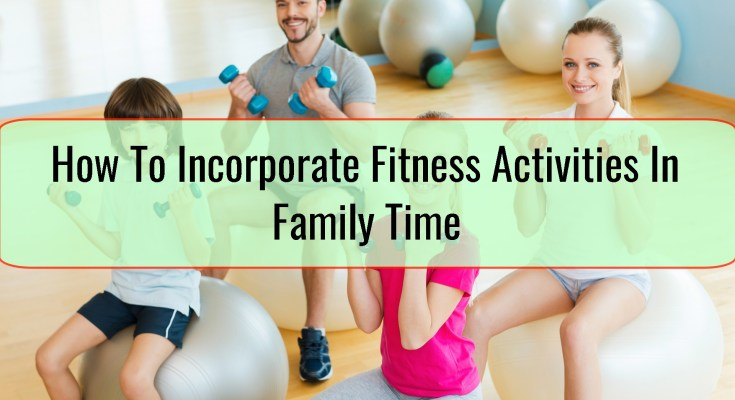 How To Incorporate Fitness Activities In Family Time