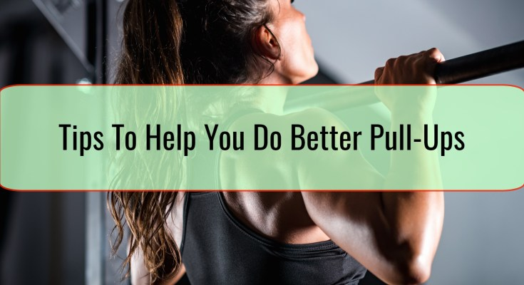 Tips To Help You Do Better Pull-Ups
