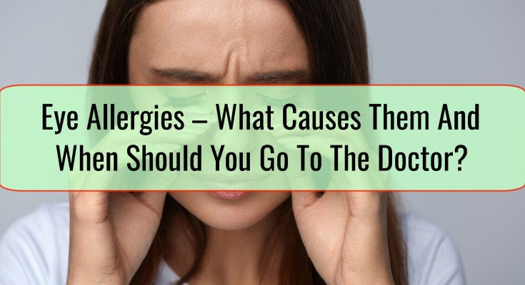 Eye Allergies – What Causes Them And When Should You Go To The Doctor