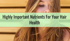 Highly Important Nutrients For Your Hair Health
