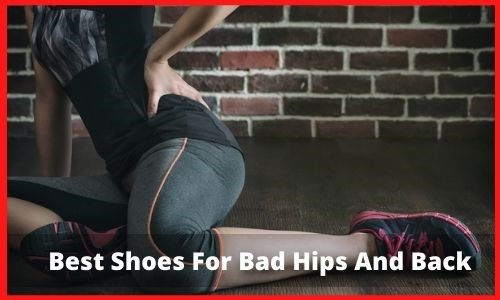 Best Shoes For Bad Hips And Back