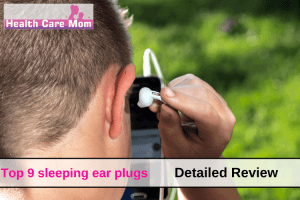Top 9 sleeping ear plugs (Detailed Review)