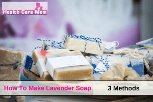 How To Make Lavender Soap: 3 Methods