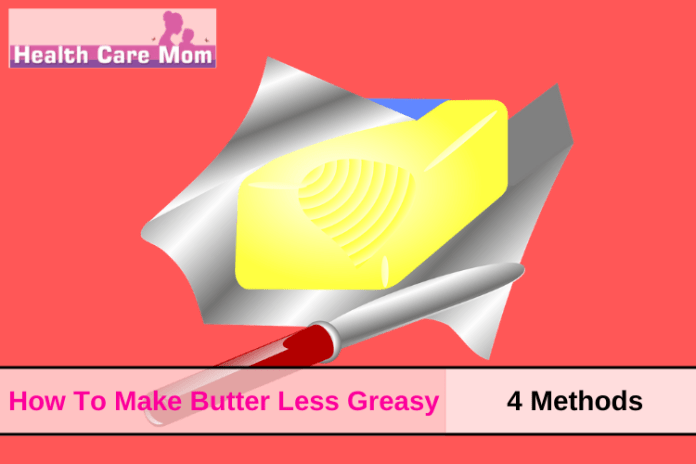 How to make butter less greasy