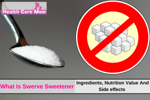 What Is Swerve Sweetener: Ingredients, Nutrition Value And Side effects