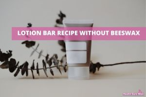 Lotion Bar Recipe Without Beeswax (In Detail)