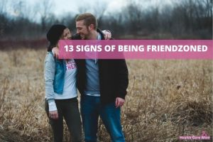 13 Signs To Know If You Are In The Friend Zone | Friend Zone Signs