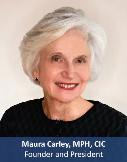 Healthcare Navigation LLC - Maura Carley MPH, CIC, Founder and President