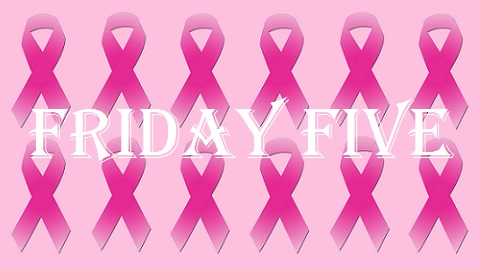 The Friday Five – Breast Cancer Awareness Month