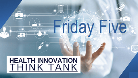 The Friday Five – Health Innovation Think Tank
