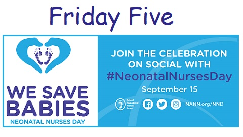 The Friday Five – Neonatal Nurses Day