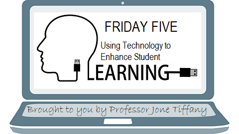 The Friday Five – Using Technology to Enhance Student Learning