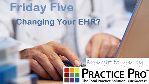 The Friday Five – Moving to a New EHR? Five Things to Keep in Mind
