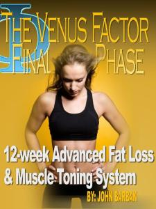 The Venus Factor Final Phase. 12-Week Advanced Fat Loss Muscle Toning System
