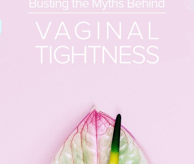 Busting The Myths Behind Vaginal Tightness
