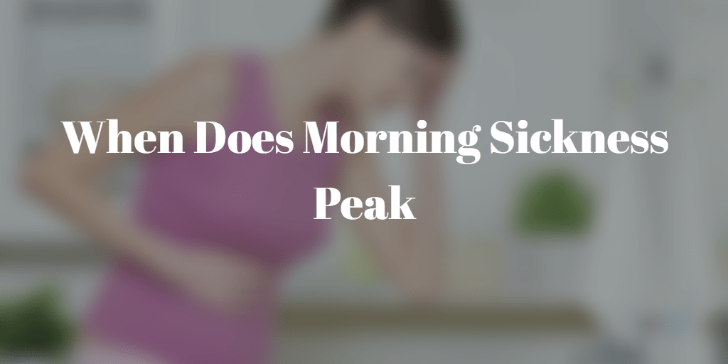 When Does Morning Sickness Peak?