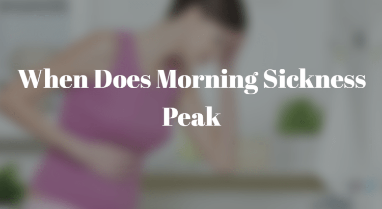 When Does Morning Sickness Peak