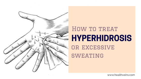 How to treat hyperhidrosis or excessive sweating