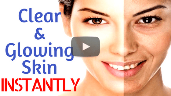 How to get clear and glowing skin Instantly