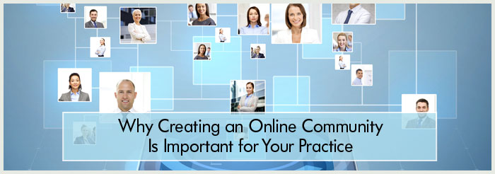Why Creating an Online Community Is Important for Your Practice