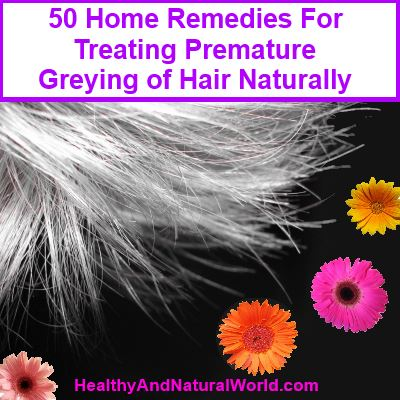 50 home reme s for treating premature greying of hair naturally