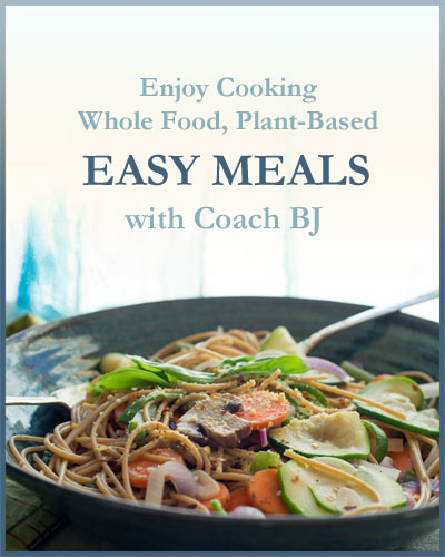 ENJOY COOKING WHOLE FOOD, PLANT-BASED EASY MEALS with COACHBJ