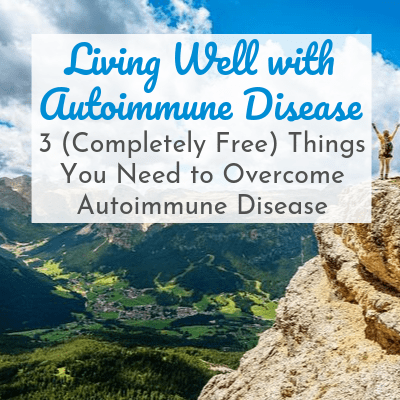girl with arms wide open on top of mountain with text overlay - Living Well with Autoimmune Disease: 3 (Completely Free) Things You Need to Overcome Autoimmune Disease