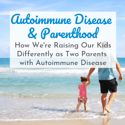 dad holding daughter's hand walking on beach with text overlay - Autoimmune Disease & Parenthood: How We're Raising Our Kids Differently As Two Parents with Autoimmune Disease
