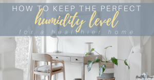 How to Keep the Perfect Humidity Level Inside