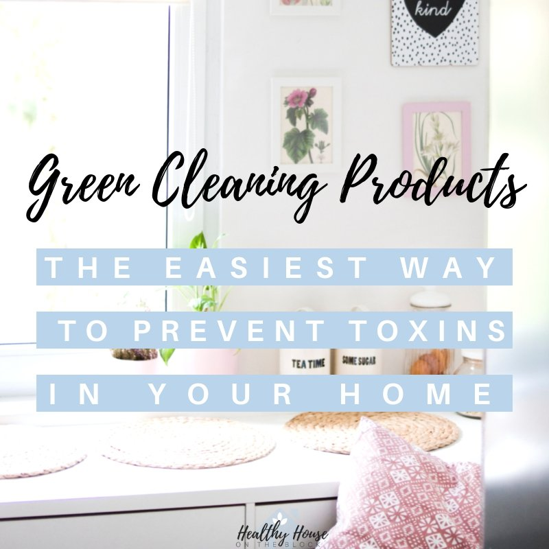 Green Cleaning Products: The Easiest Way to Prevent Toxins at Home