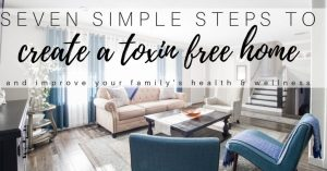 7 Steps to a Toxin Free Home
