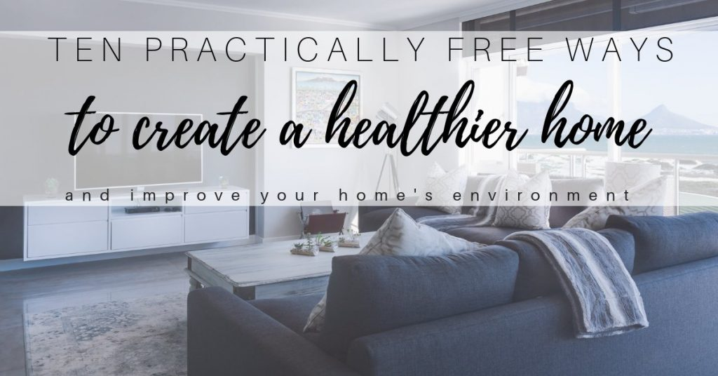 free ways to improve your home environment and create a healthier house