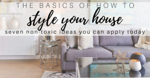 How to Style Your Home: Seven Non-Toxic Ideas