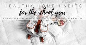 Healthy House Habits for your Healthiest School Year Yet