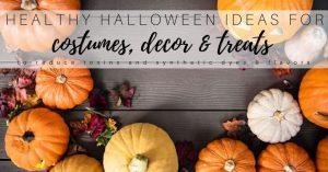 Healthy Halloween Ideas: Costumes, Treats & Decor