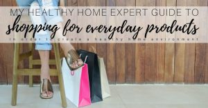 My Healthy Home Expert Guide to Shopping for Everyday Products