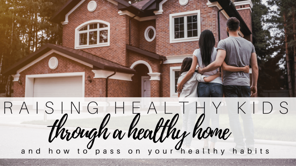 how to raise healthy kids through a healthy home