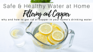 How and Why to Filter out Copper in Water