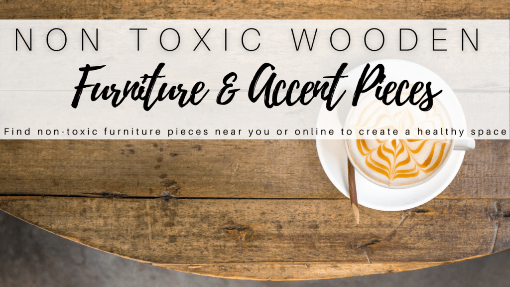 Non-Toxic Furniture and Accent Pieces