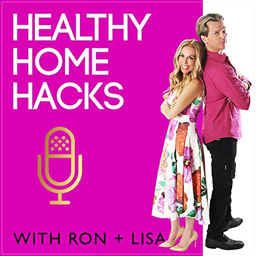 Healthy Home Hacks with Ron & Lisa Beres: