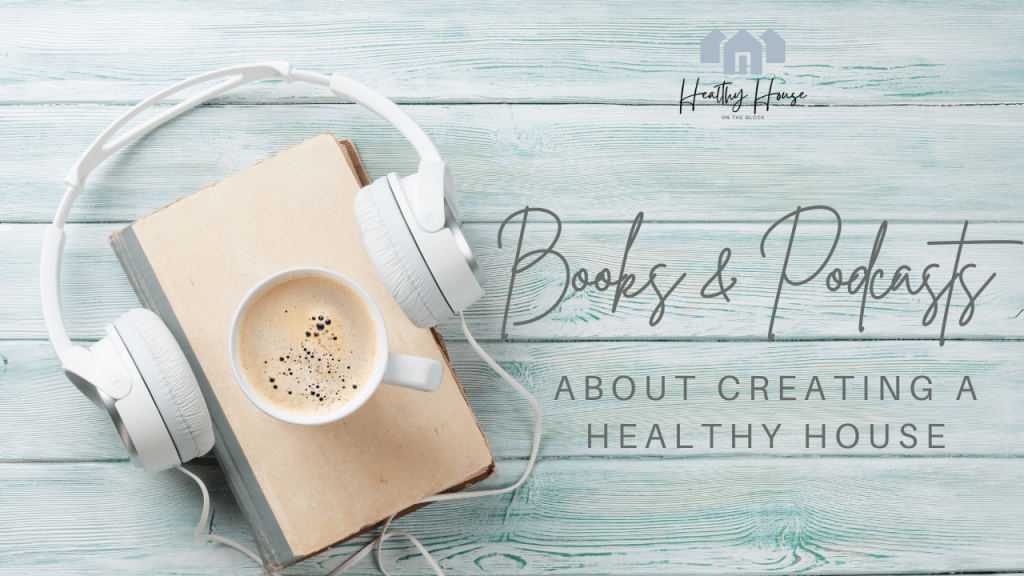 Health Books and Top Podcasts to Create a Non Toxic Home