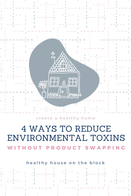 4 ways to reduce environmental toxins in your home without product swapping or buying anything new