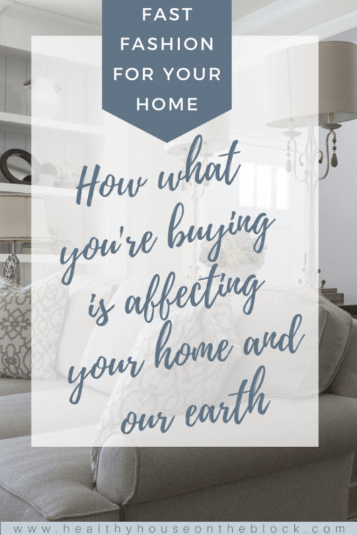 how fast fashion for your home is affecting your indoor environment and our earth