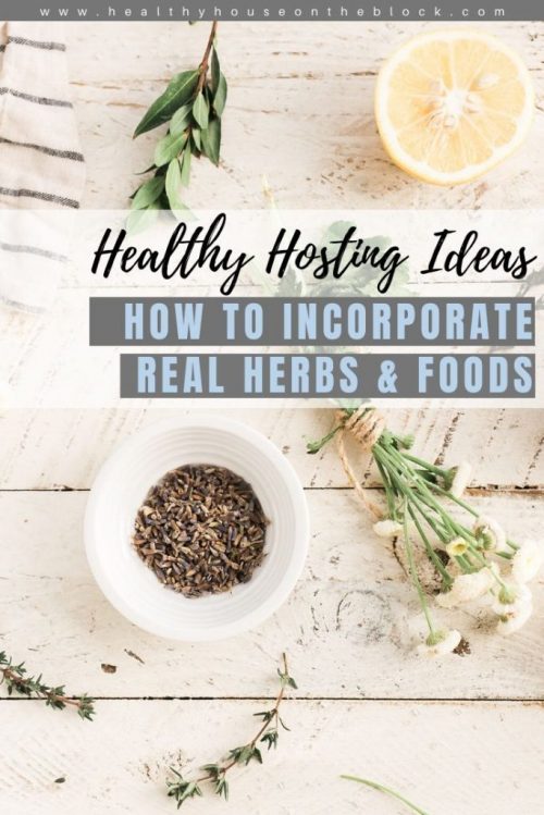 how to add real foods and herbs to your party hosting